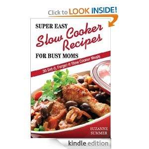 Super Easy Slow Cooker Recipes For Busy Moms (30 Set It, Forget It Nutritous & Delicious Slow Cooker Meals!)